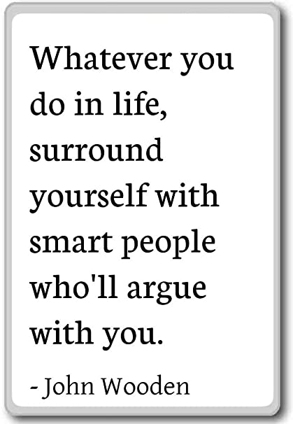 Amazoncom Whatever You Do In Life Surround Yourself With