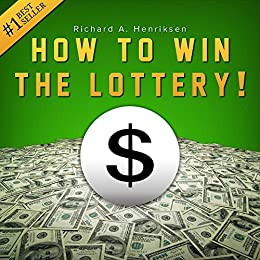 How to Win the Lottery: Secret Techniques, Tips and Tactics to Give You an Unfair Advantage and Significantly Improve Your Chances of Winning the Lottery by [Henriksen, Richard A.]