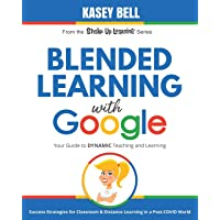 Blended Learning with Google: Your Guide to Dynamic Teaching and Learning: 2