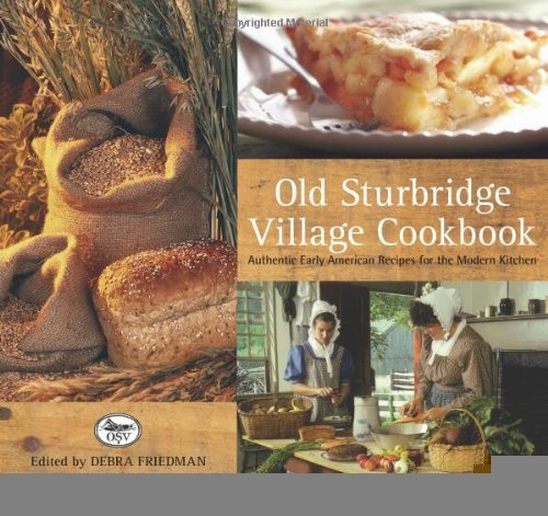 Download Old Sturbridge Village Cookbook, 3rd: Authentic Early American Recipes for the Modern Kitchen [Paperback] [2009] (Author) Jack Larkin, Deb Friedman PDF