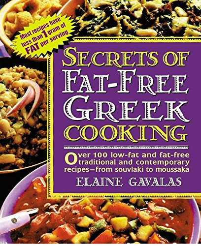 Secrets of Fat-free Greek Cooking: Over 100 Low-fat and Fat-free Traditional and Contemporary Recipes (Secrets of Fat-free Cooking) by Elaine Gavalas