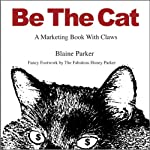 Be the Cat: A Marketing Book with Claws | Blaine Parker,Honey Parker