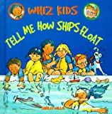 Tell Me How Ships Float (Whiz Kids)