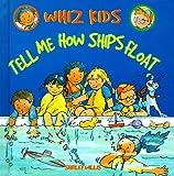 Tell Me How Ships Float (Whiz Kids)