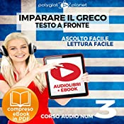 Imparare il Greco - Lettura Facile - Ascolto Facile - Testo a Fronte: Greco Corso Audio Num. 3 [Learn Greek - Easy Reading - Easy Listening] |  Polyglot Planet