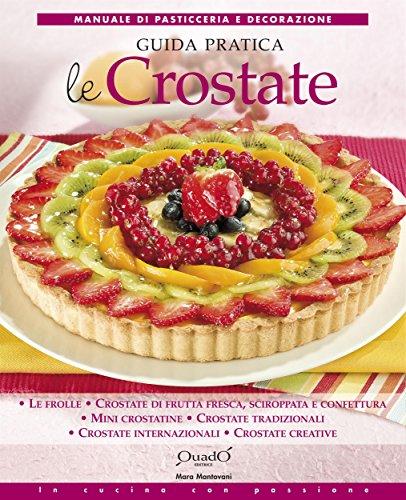 Le crostate - Guida pratica (In cucina con passione)