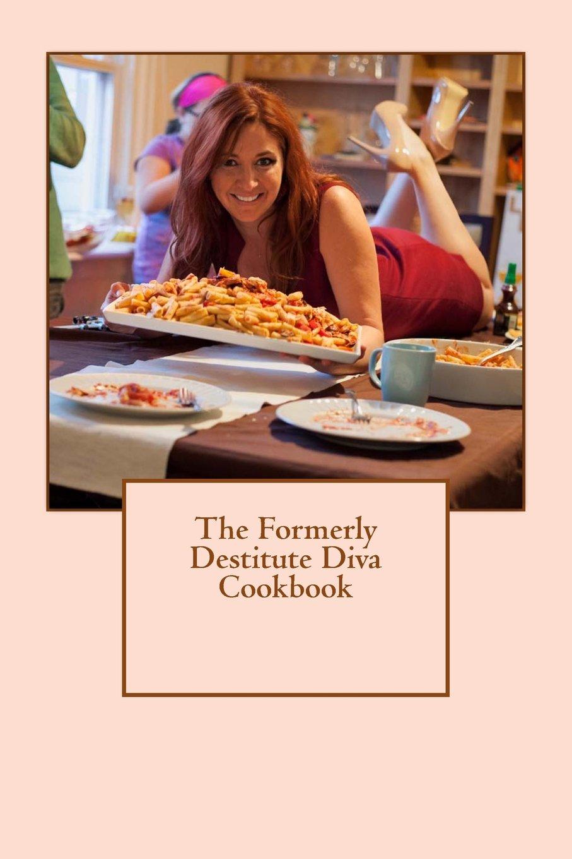 The Formerly Destitute Diva Cookbook pdf epub