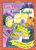 Get Well, Good Knight, Shelley Moore Thomas, 0525469141