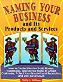 Naming Your Business and Its Products and Services: How to Create Effective Trade Names, Trademarks, and Service Marks to Attract Customers, Protect (Small Business Bookshelf Series, V. 2)