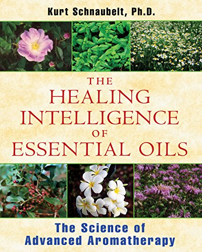 Healing Aromatherapy (The Healing Intelligence of Essential Oils: The Science of Advanced Aromatherapy)