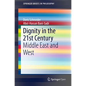 Dignity in the 21st Century: Middle East and West (SpringerBriefs in Philosophy)