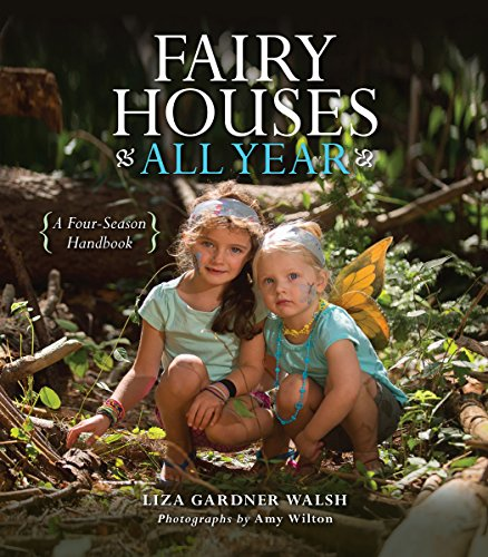 Fairy Houses All Year: A Four-Season Handbook by Rowman Littlefield