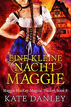 Eine Kleine Nacht Maggie (Maggie MacKay Magical Tracker Book 9) by [Danley, Kate]