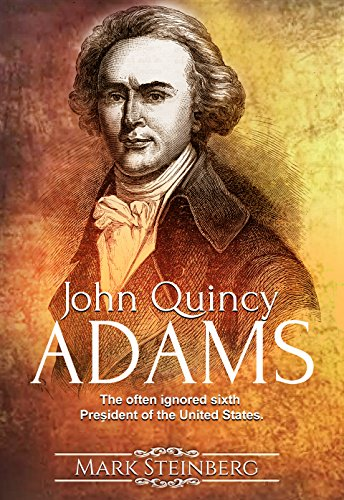 John Quincy Adams: The often ignored sixth President of the United States
