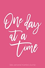 One Day At A Time - Daily Personal Inventory Journal: 6x9 Lined Writing Notebook, 120 Pages – Pink, Inspirational & Motivational Recovery ODAT ... Developing Self-Awareness & Reflection Paperback