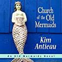 Church of the Old Mermaids Audiobook by Kim Antieau Narrated by Elinor Bell