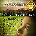 All Different Kinds of Free Audiobook by Jessica McCann Narrated by Mia Bankston