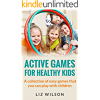 Active Games For Healthy Kids: A collection of easy games that you can play with children (English Edition)