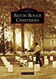 Baton Rouge Cemeteries (Images of America)