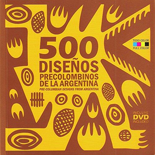 500 Pre-Columbian Designs from Argentina: 500 diseños precolombinos de La - Design Columbian Pre
