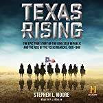 Texas Rising: The Epic History of the Lone Star Republic and the Rise of the Texas Rangers, 1836-1846 | Stephen L. Moore
