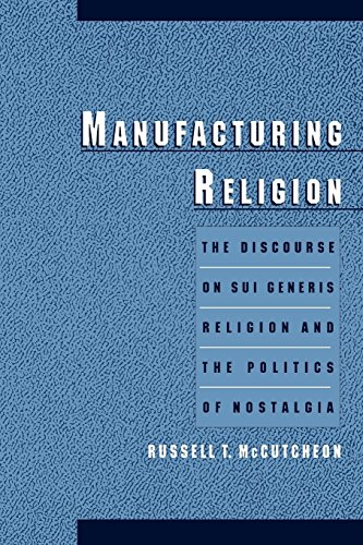 Manufacturing Religion: The Discourse on Sui Generis Religion and the Politics of Nostalgia