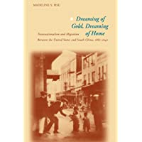 Dreaming of Gold, Dreaming of Home: Transnationalism and Migration Between the United...