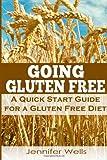 Going Gluten Free: A Quick Start Guide for a Gluten Free Diet