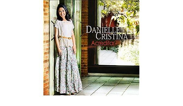 DANIELLE CRISTINA DOWNLOAD GRATIS DA CD GRATUITO ACREDITAR