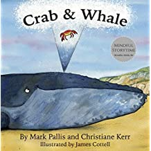 Crab and Whale: a new way to introduce mindfulness for kids (Mindful Storytime Book 1)