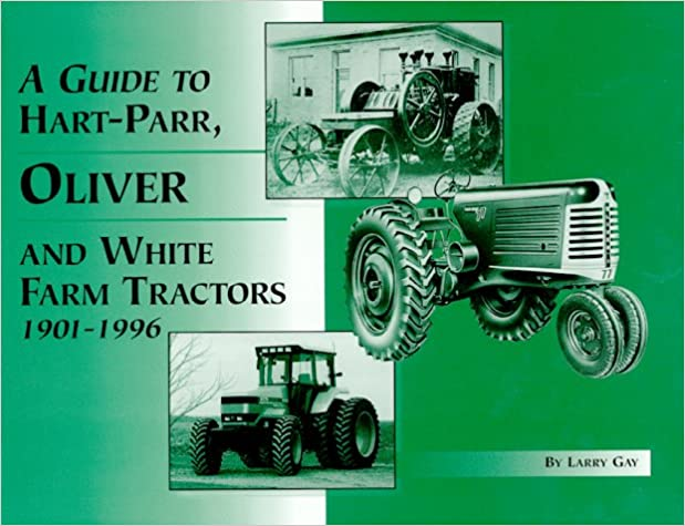 A Guide to Hart-Parr, Oliver and White Farm Tractors 1901-1996