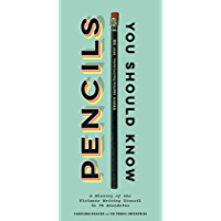 Pencils You Should Know: A History of  Ultimate Writing Utensil in 75 Anecdotes