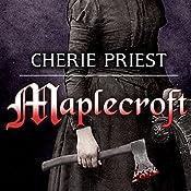 Maplecroft: The Borden Dispatches, Book 1   Cherie Priest