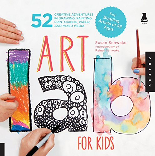 Art Lab for Kids: 52 Creative Adventures in Drawing Painting Printmaking Paper and Mixed MediaFor Budding Artists of All Ages