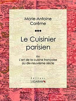 le cuisinier parisien ou l 39 art de la cuisine fran aise au