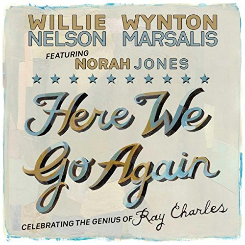 Here We Go Again: Celebrating the Genius of Ray Charles by Nelson, Willie & Wynton Marsalis