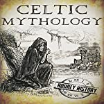 Celtic Mythology: A Concise Guide to the Gods, Sagas, and Beliefs | Hourly History