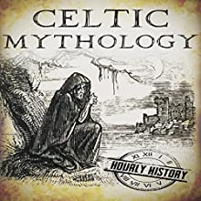 Celtic Mythology: A Concise Guide to the Gods, Sagas, and Beliefs Audiobook by Hourly History Narrated by Bridger Conklin