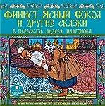 Finist - yasnyy sokol i drugiye skazki v pereskaze Andreya Platonova | Andrey Platonov