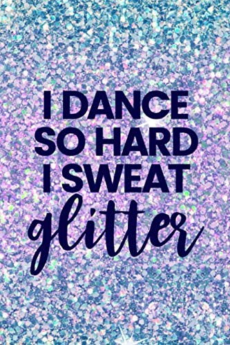 (I Dance So Hard I Sweat Glitter: Lined Journal Notebook for Tap Dancing, Jazz, Dance Competitions, Ballroom)
