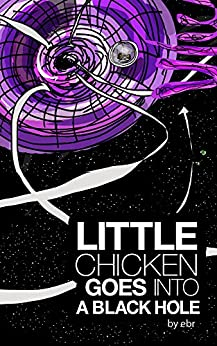 Little Chicken goes into a black hole.: A magical space adventure. (The adventures of Little Chicken. Book 3) by [Rosner, Eric]