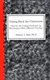 Taking Back the Classroom: Tips for the College Professor on Becoming a More Effective Teacher