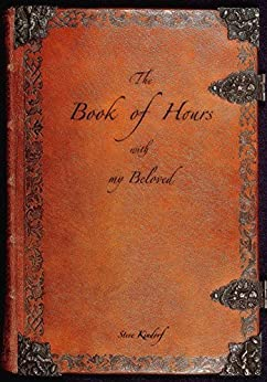 The Book of Hours with my Beloved by [Kindorf, Steve]