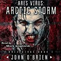 ARES Virus: Arctic Storm Audiobook by John O'Brien Narrated by Mark Gagliardi