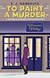 To Paint A Murder: A Veronica Howard Vintage Mystery