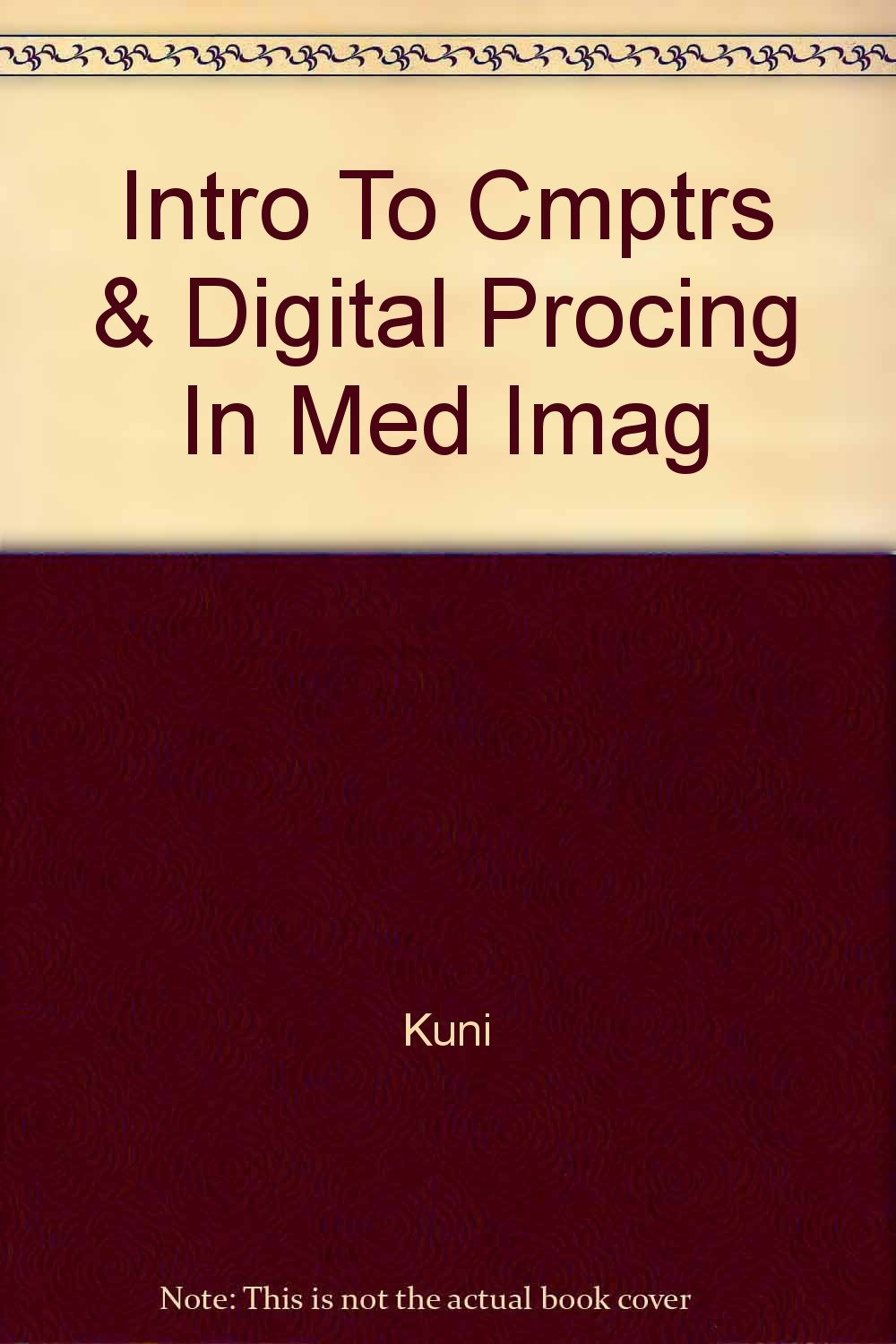 Intro To Cmptrs & Digital Procing In Med Imag