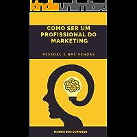 Como Ser um Profissional do Marketing: Pessoal e nas Vendas