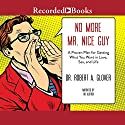 No More Mr. Nice Guy: A Proven Plan for Getting What You Want in Love, Sex and Life (Updated) Hörbuch von Dr Robert Glover Gesprochen von: Dr Robert Glover