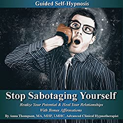 Stop Sabotaging Yourself Guided Self-Hypnosis