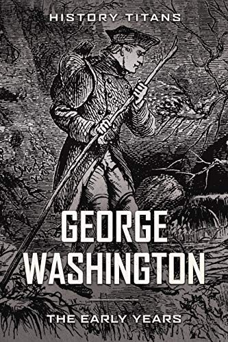 GEORGE WASHINGTON: THE EARLY YEARS (Colonial,American History,)